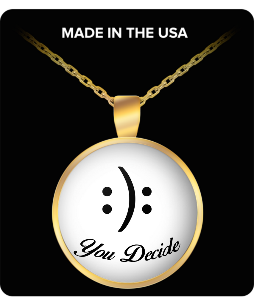 You Decide..Inspirational gift idea for Mom, Mother or Girlfriend Gold Pendant