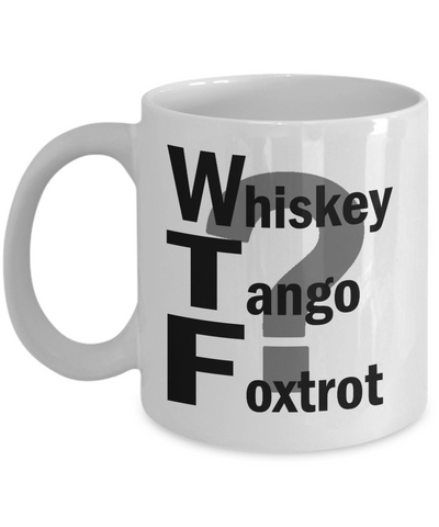 WTF? Best Unique Funny Novelty Gag Birthday Gift Coffee Mug for Mom, Dad, Brother, Sister, Son, Daughter, Boyfriend, Girlfriend, Him, Her, Husband, Wife or Friend 11oz and 15oz Avaialable - Unique Novelty Gifts
