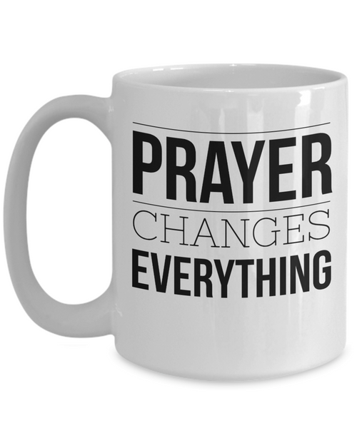 Prayer Changes Everything Coffee Mug. Great Gift idea for Him or Her - Unique Novelty Gifts