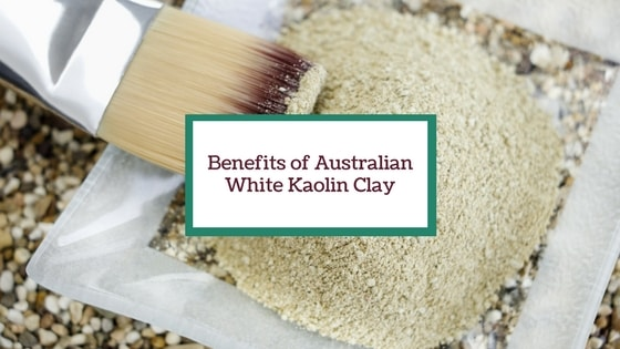 Top 3 Skin Benefits of Australian Kaolin White Clay