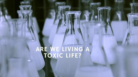 Are we Living a Toxic Life?