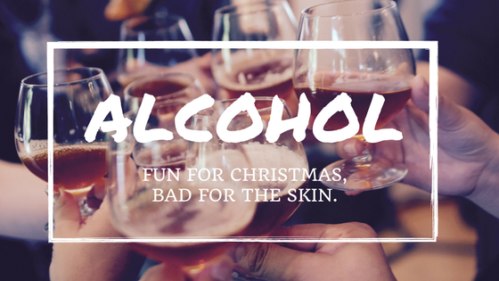Alcohol, Good for Christmas, Not your Skin