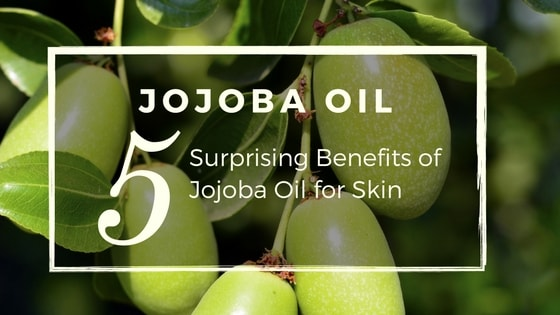 5 Surprising Benefits of Jojoba Oil for Beautiful Skin