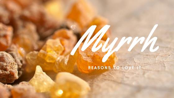 Myrrh Reasons to Love It