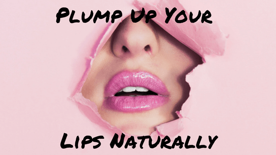 How to Get Plump, Full Luscious Lips, Naturally!