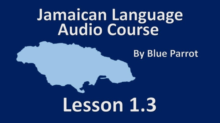 Jamaican Lesson 1.3 - Click below to listen to a sample