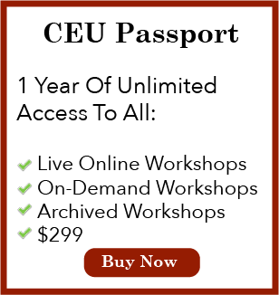 CEU Passport 1 year of unlimited access to all live online workshops, on-demand workshops and archived workshops for just $299.