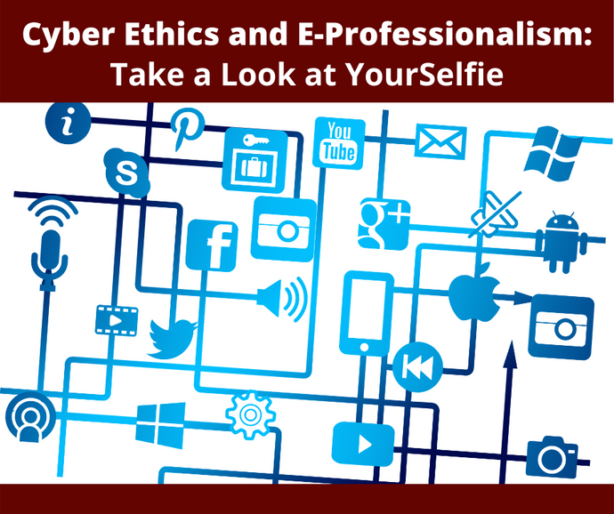 Cyber Ethics and E-Professionalism: Take a Look at Yourselfie (Live Webinar August 22nd) (3 hrs) (English)