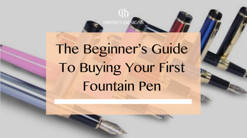 The Beginner's Guide To Buying Your First Fountain Pen - Dryden Designs