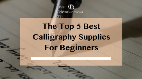 The Top 5 Best Calligraphy Supplies For Beginners - Dryden Designs