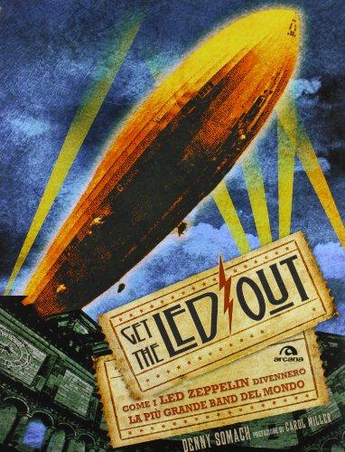 Get the Led out. Come i Led Zeppelin divennero la più grande band del mondo di Denny Somach e P. Bassotti (21 ott. 2013)
