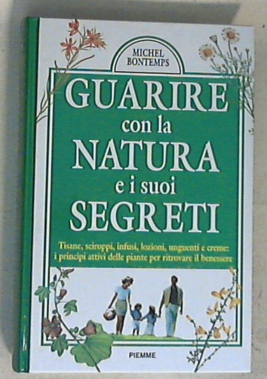 Guarire con la natura e i suoi segreti / Michel Bontemps - Copertina rigida