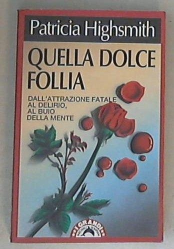 Quella dolce follia / Patricia Highsmith