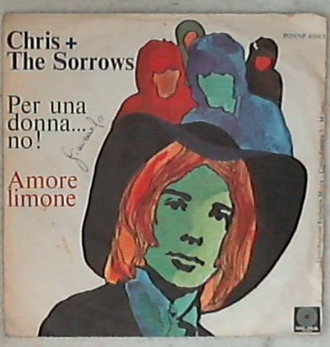 45 giri 7 '' - Chris + The Sorrows - Per Una Donna.... No ! / Amore Limone PON NP 40083