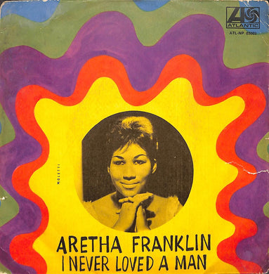 45 giri - 7'' - Aretha Franklin - I Never Loved A Man (The Way I Love You)