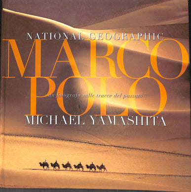 Marco Polo. A photographer's journey. Ediz. illustrata / Michael Yamashita