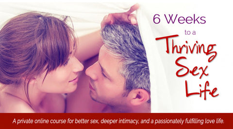 6 Weeks to a Thriving Sex Life eCourse
