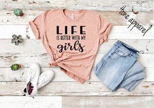 Life is Better with my Girls Tee