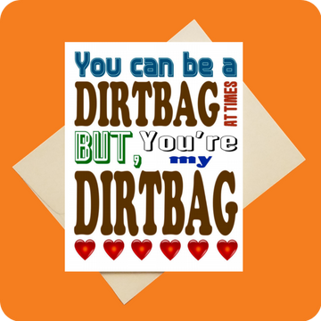 YOU'RE MY DIRTBAG CARD