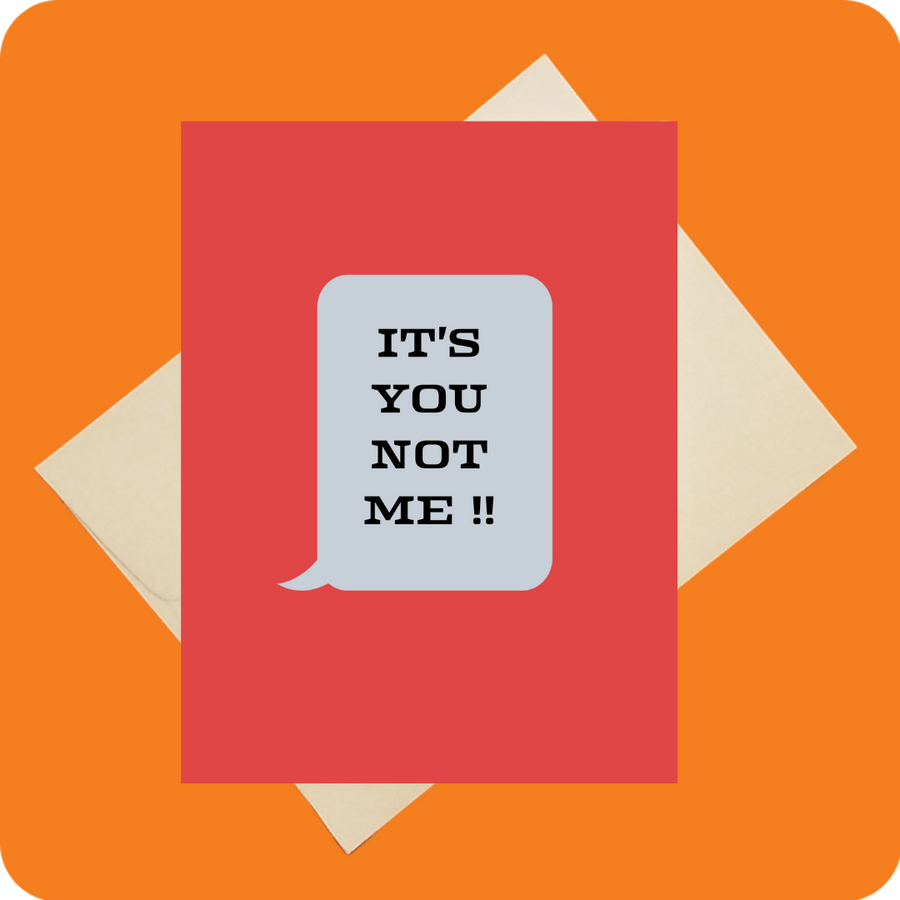 IT'S YOU NOT ME CARD