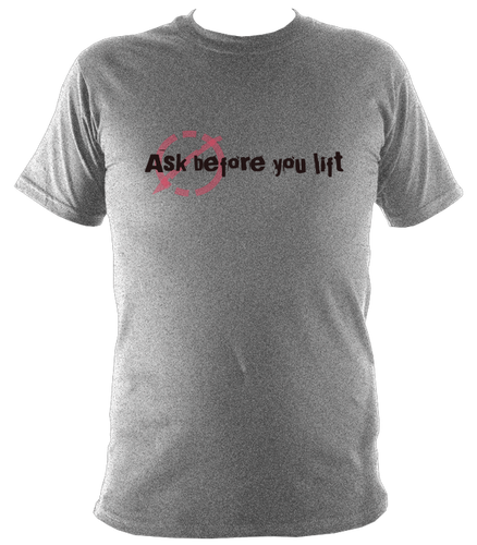 Ask before you lift T shirt
