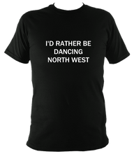 I'd rather be dancing North West T shirt