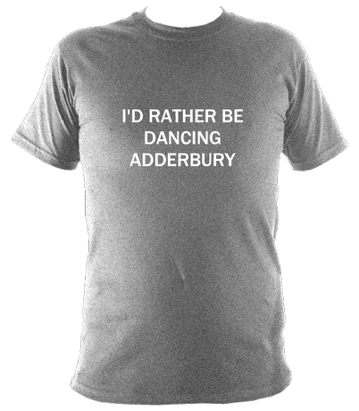I'd rather be dancing Adderbury T shirt