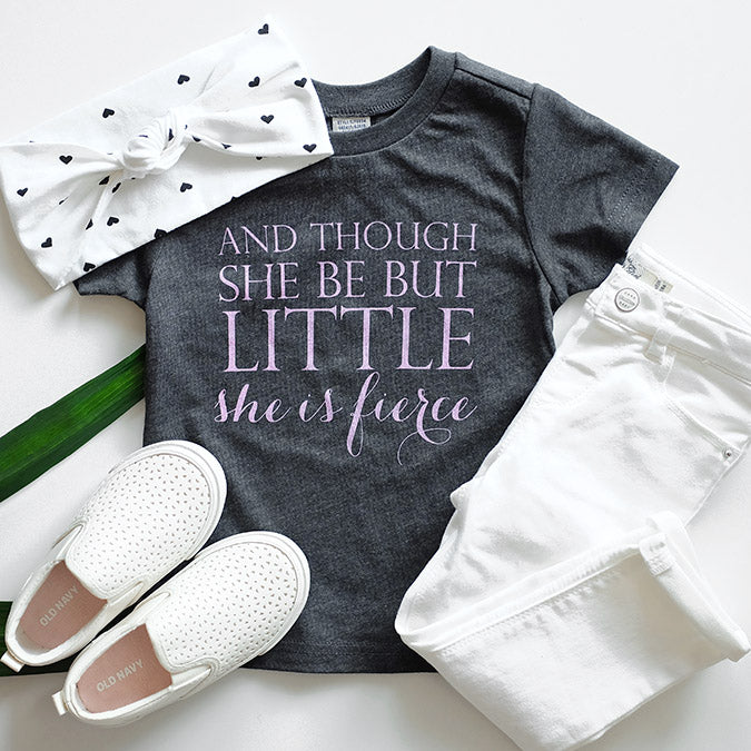 """And though she be but little, she is fierce"" T-Shirt - 3T Only"