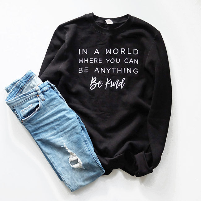 """In a world where you can be anything be kind"" Ladies Black Sweatshirt"