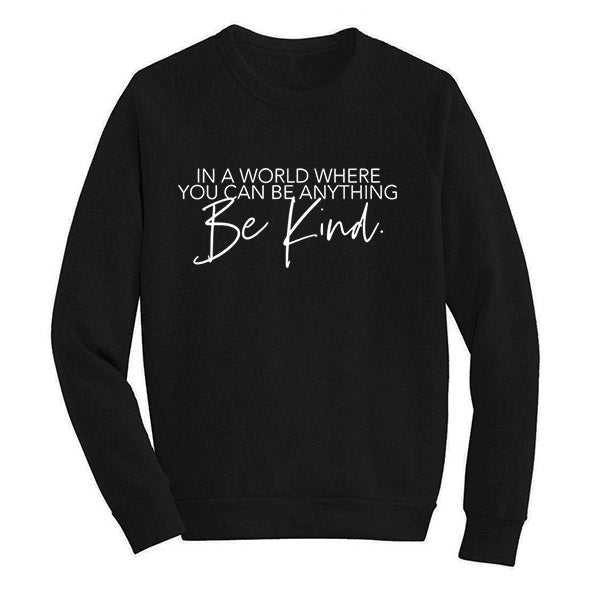 """In a world where you can be anything be kind"" Ladies Sweatshirt - 2 Options: Dark Charcoal Heather or Black"