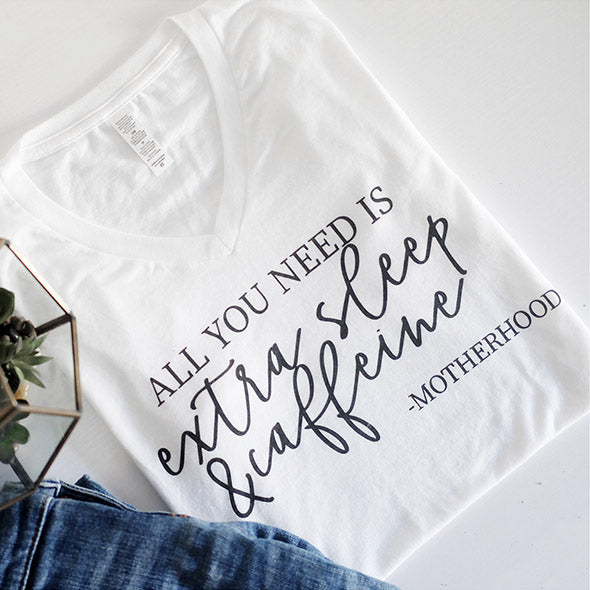 """All you need is extra sleep and caffeine - Motherhood"" White V-Neck Ladies Tee"