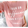 """I Run on Caffeine and Kisses"" Ladies Dusty Rose Pink Crewneck T-Shirt"
