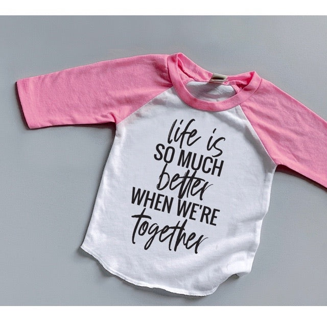 """Life is so much better when we're together"" Child Raglan Pink/White"