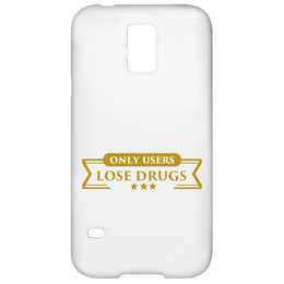 Only Users Lose Drugs Samsung Galaxy S5 Case