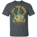 All You Need Is Weed T-Shirt