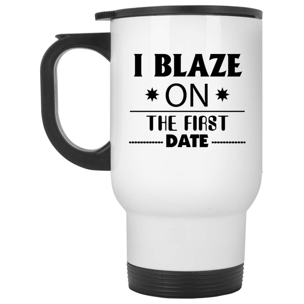 I Blaze On The First Date Travel Mug