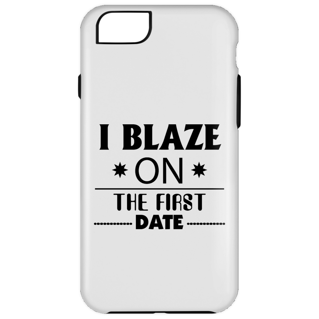I Blaze On The First Date iPhone 6 Plus Tough Case