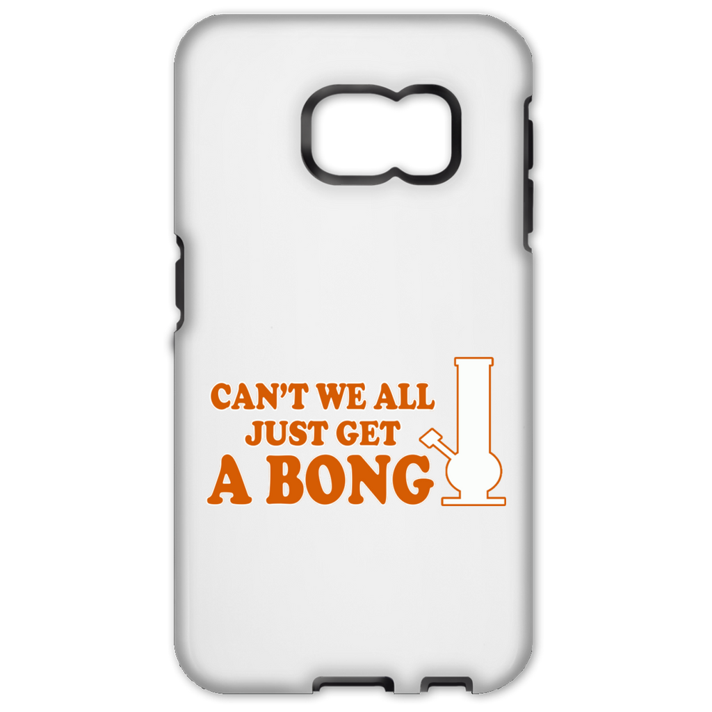 Can't We All Just Get A Bong Samsung Galaxy S6 Edge Tough Case