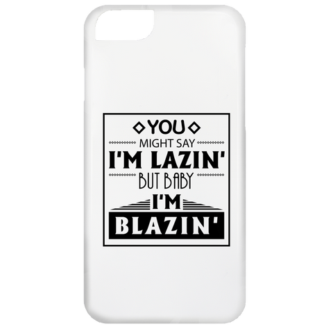 Baby I'm Blazing iPhone 6 Case iPhone 6 Case