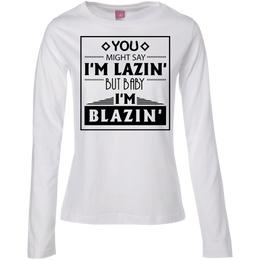 Baby I'm Blazing Ladies Long Sleeve T-Shirt