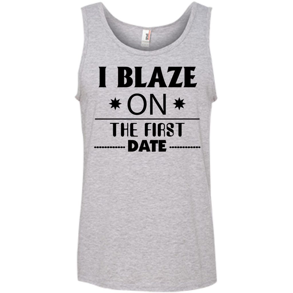 I Blaze On The First Date Tank