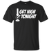 Get High Tonight T-Shirt