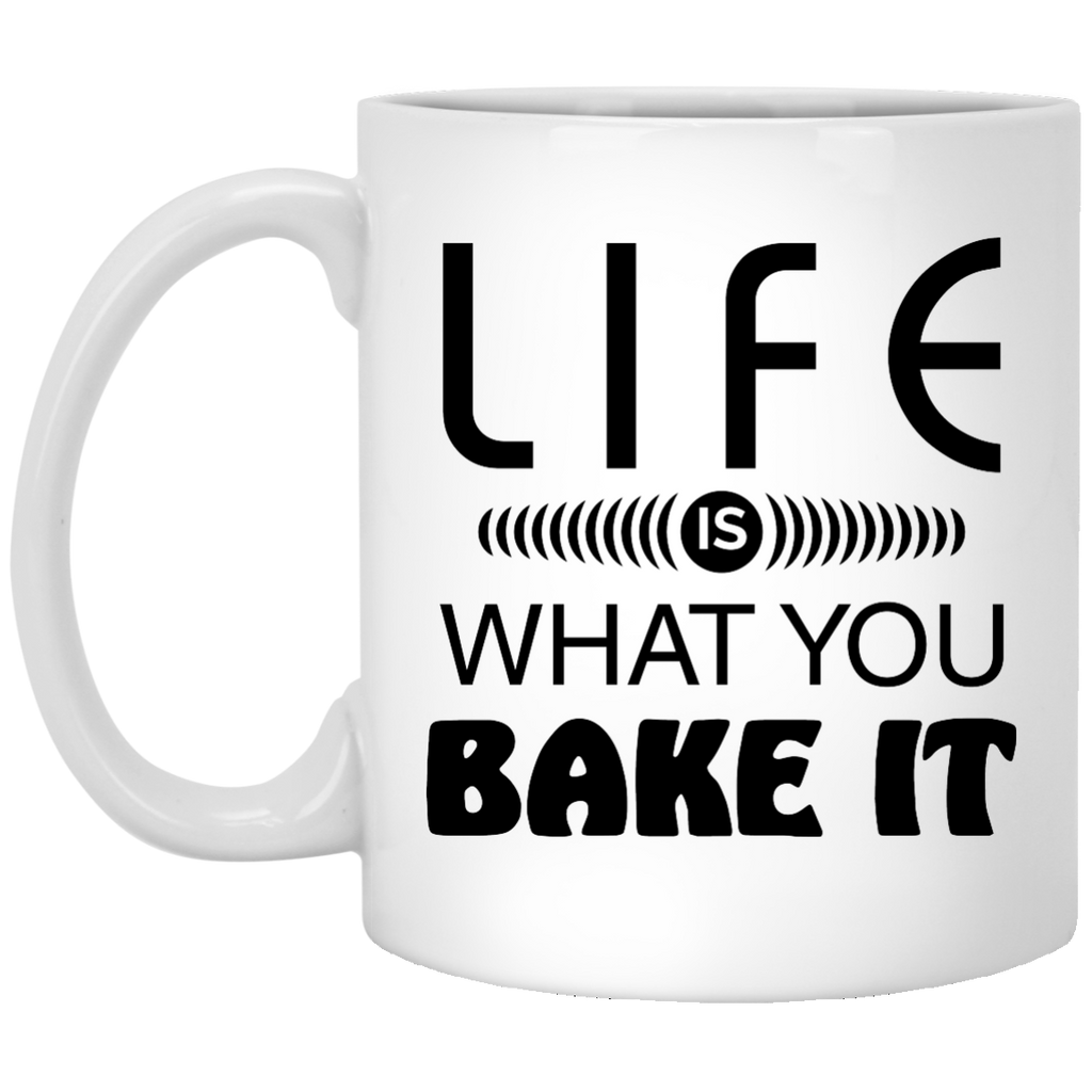 Life Is What You Bake It Mug
