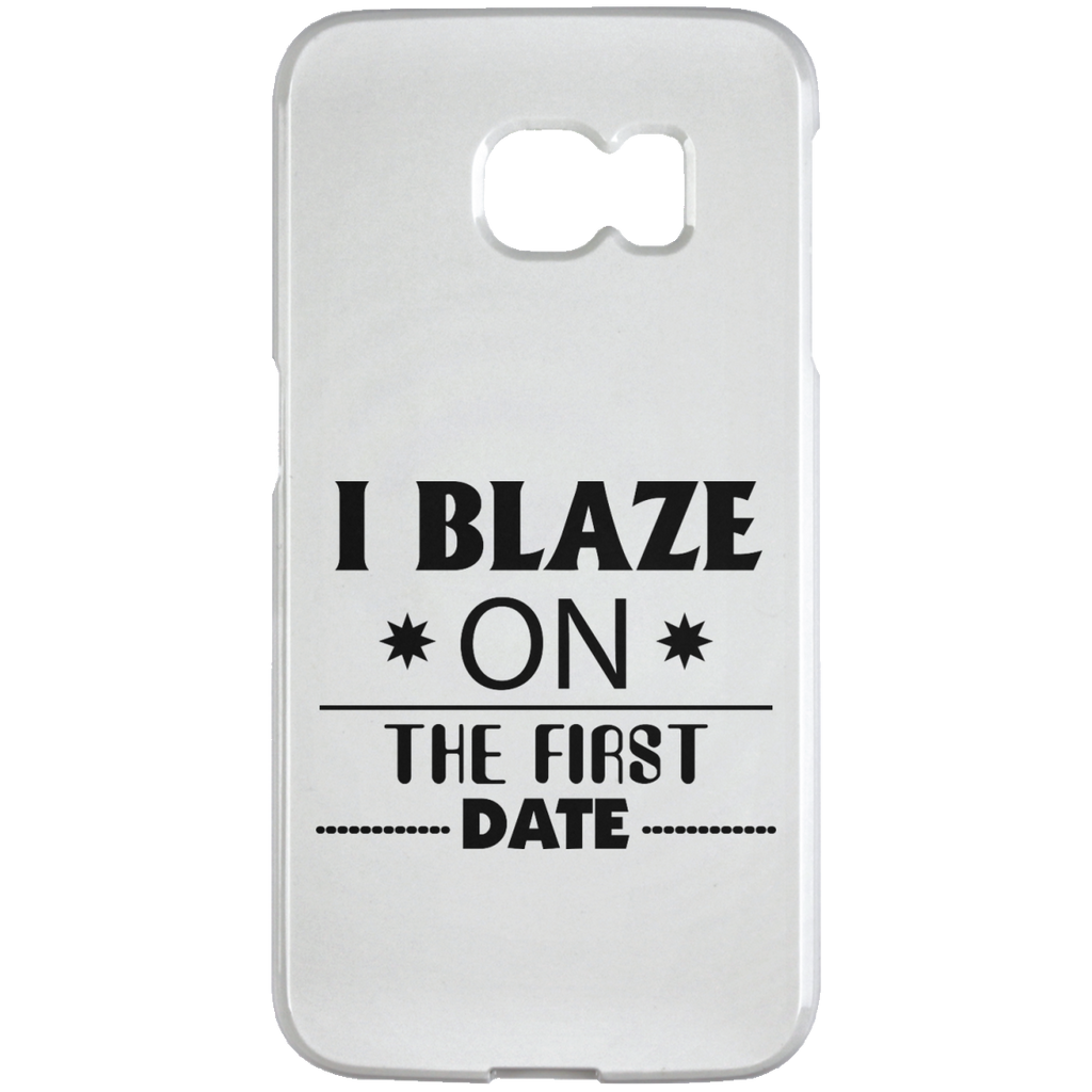 I Blaze On The First Date Samsung Galaxy S6 Edge Case