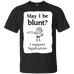 May I Be Blunt T-Shirt