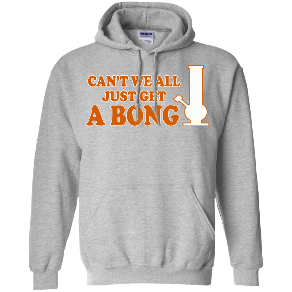 Can't We All Just Get A Bong Hoodie