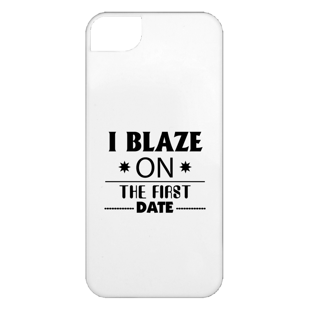 I Blaze On The First Date iPhone 5 Case
