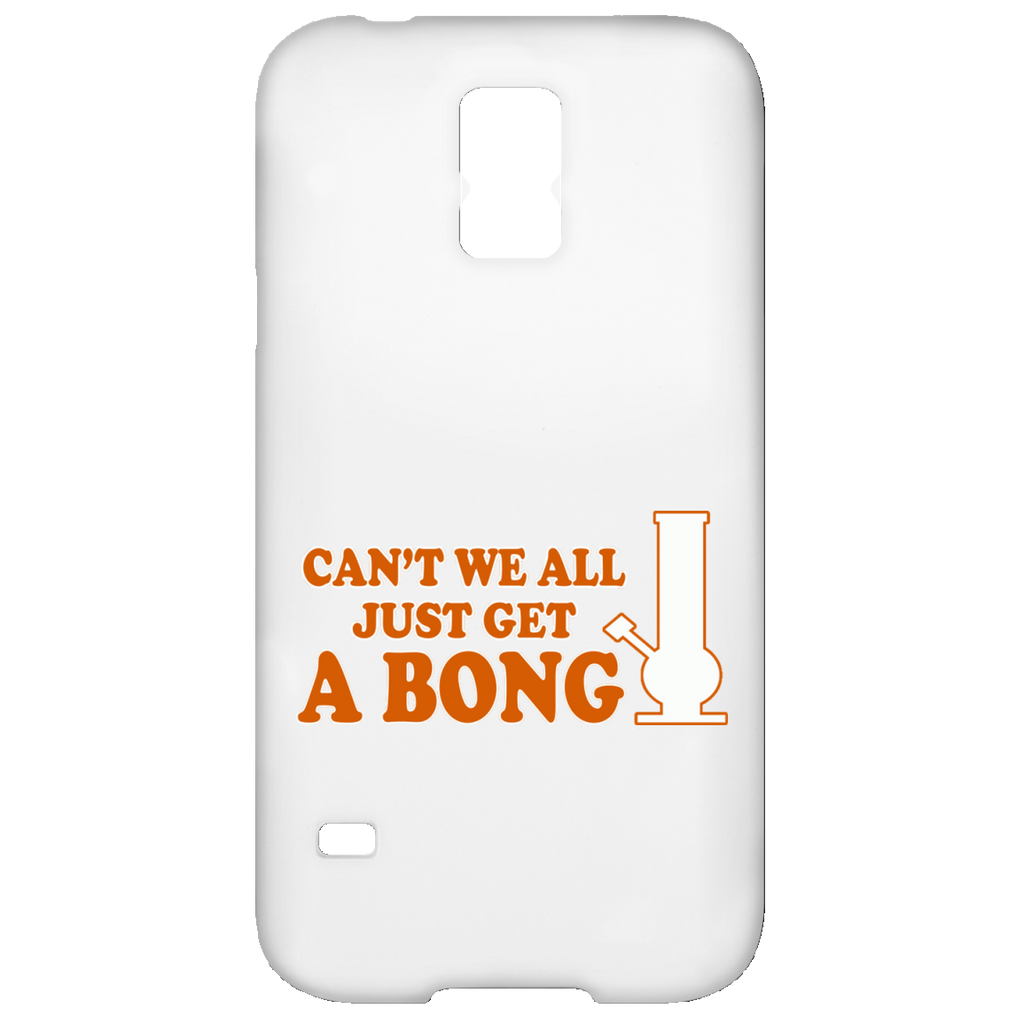 Can't We All Just Get A Bong Samsung Galaxy S5 Case