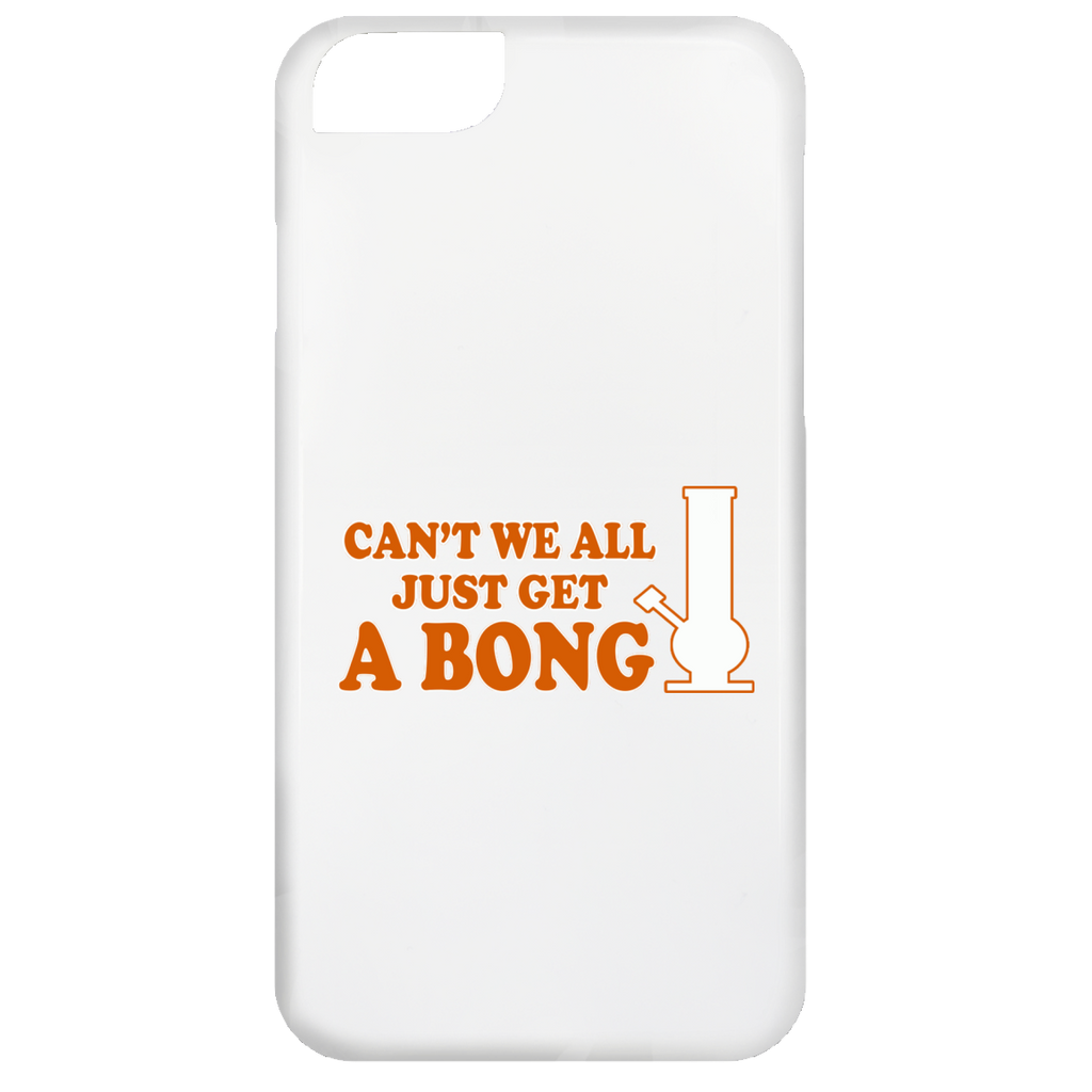 Can't We All Just Get A Bong iPhone 6 Case