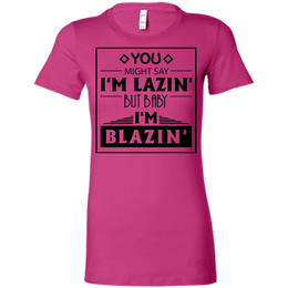 Baby I'm Blazing Ladies T-Shirt